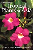 A Field Guide to Tropical Plants of Asia