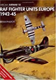 RAF Fighter Units Europe 1942-45, Brian Philpott, 0850452333