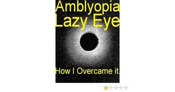 Amblyopia (Amplyopia Lazy Eye) and How I Overcame it.