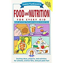 Janice VanCleave's Food and Nutrition for Every Kid: Easy Activities That Make Learning Science Fun