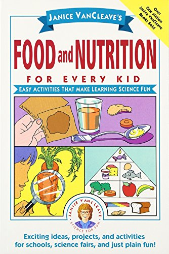 Janice VanCleave's Food and Nutrition for Every Kid: Easy Activities That Make Learning Science Fun ()