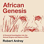 African Genesis: A Personal Investigation into the Animal Origins and Nature of Man: Robert Ardrey's Nature of Man Series, Volume 1 | Robert Ardrey