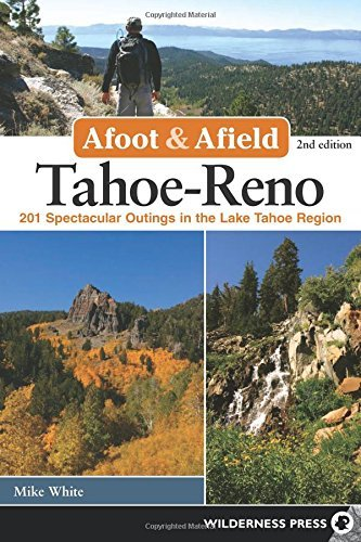 Afoot and Afield: Tahoe-Reno: 201 Spectacular Outings in the Lake Tahoe Region by Mike White - Lake In Shopping Tahoe