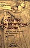 img - for Creating Constitutional Change: Clashes over Power and Liberty in the Supreme Court (Constitutionalism and Democracy) book / textbook / text book