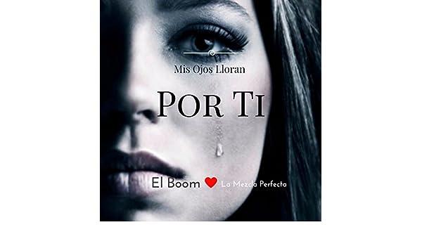 Mis Ojos Lloran Por Ti by El Boom La Mezcla Perfecta on Amazon Music - Amazon.com