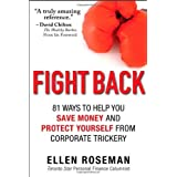 Fight Back: 81 Ways to Help You Save Money and Protect Yourself from Corporate Trickery by Roseman, Ellen 1st (first) edition [Paperback(2013)]