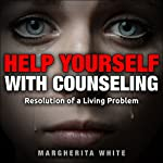 Help Yourself with Counseling: Resolution of a Living Problem | Margherita White