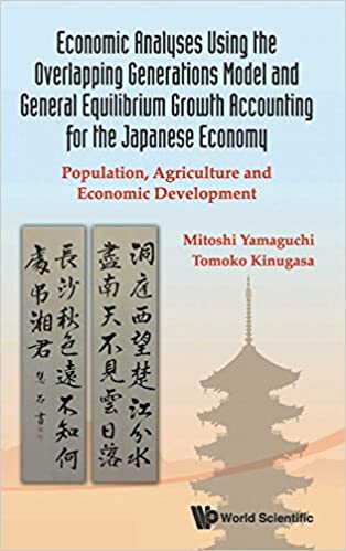 Economic Analyses Using The Overlapping Generations Model And General Equilibrium Growth Accounting For Japanese Economy Population Agriculture