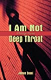 I Am Not Deep Throat, Jamon Derek Deuel, 1413705936