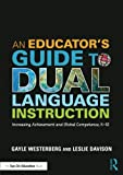 An Educator's Guide to Dual Language Instruction: Increasing Achievement and Global Competence, K–12
