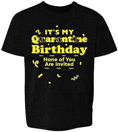 Covid Coronavirus Virtual Birthday Party Kids Quarantine Birthday Shirts It/'s My Birthday and You/'re Not Invited Shirt Social Distancing