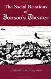 The Social Relations of Jonson's Theatre, Haynes, Jonathan, 0521419182
