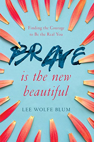 Brave Is The New Beautiful: Finding The Courage To Be The Real You By [
