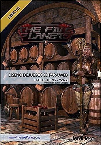 Diseño de juegos 3D para web - Libro 01: THREE.JS - HTML5 y WEBGL (Versión en blanco y negro) (Spanish Edition) (Spanish)