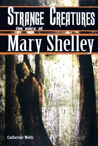 Strange Creatures: The Story of Mary Shelley (World Writers)