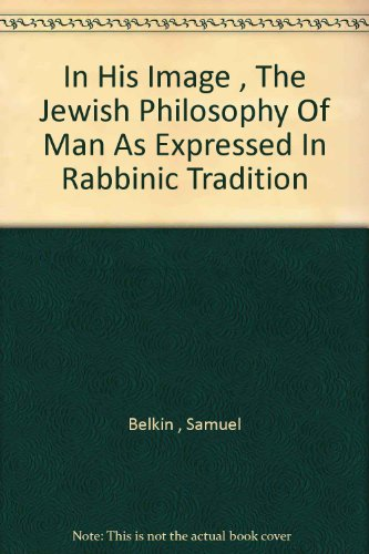 In His Image: the Jewish Philosophy of Man as Expressed in Rabbinic Tradition