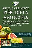 Sistema curativo por dieta amucosa del Prof. Arnold Ehret: Anotado revisado y editado por el Prof. Spira (Spanish Edition)