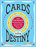 Cards of Your Destiny: What Your Birthday Reveals About You and Your Past, Present, and Future offers