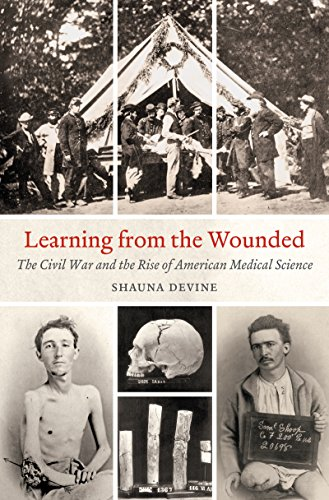 Learning from the Wounded: The Civil War and the Rise of American Medical Science (Civil War America)