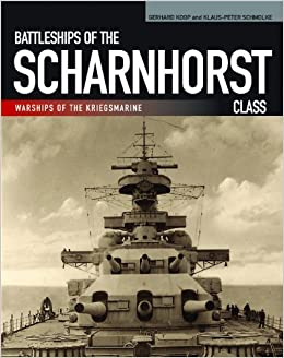 Book Battleships of the Scharnhorst Class: The Scharnhorst and Gneisenau: The Backbone of the German Surface Forces at the Outbreak of War (Warships of the Kriegsmarine) by Gerhard Koop (2014-05-15)