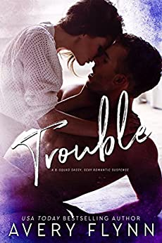 Trouble: A Bad Boy Homecoming/B-Squad Novella by [Flynn, Avery]