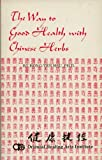 img - for The Way to Good Health With Chinese Herbs book / textbook / text book