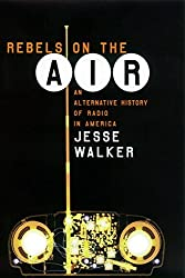Rebels on the Air: An Alternative History of Radio in America by Jesse Walker (2001-09-04)