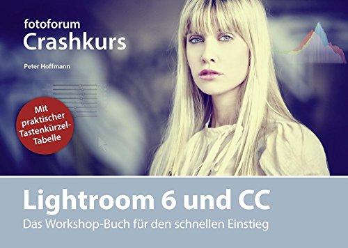 Lightroom 6 und CC: Das Workshop-Buch für den schnellen Einstieg (fotoforum Crashkurs)