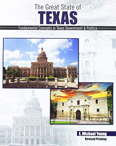 The Great State of Texas: Fundamental Concepts in Texas Government AND Politics