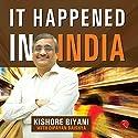 It Happened in India Audiobook by Biyani Kishore Narrated by  Shantiraj