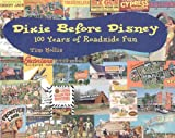 Dixie Before Disney: 100 Years of Roadside Fun by Tim Hollis front cover