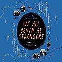 We All Begin as Strangers Audiobook by Harriet Cummings Narrated by Rachel Atkins