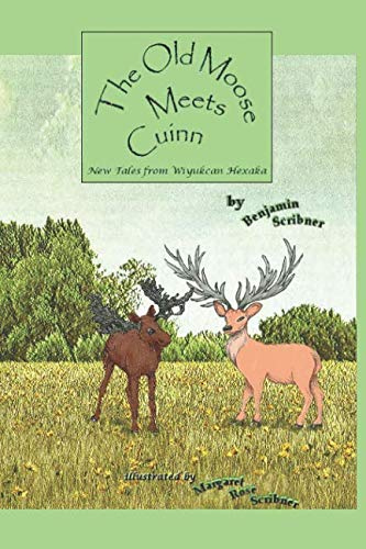 The Old Moose Meets Cuinn: New Tales from Wiyukcan Hexaka (Tales of the Old Moose)