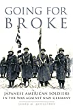 Going for Broke: Japanese American Soldiers in the War against Nazi Germany (Campaigns and Commanders Series)