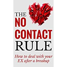 Breakup: The No Contact Rule: How To Deal With Your EX After A Breakup by Using The No Contact Rule (A Survival Guide To Get Back With Your Ex After a ... back, breakup,ex girlfriend,ex boyfriend)