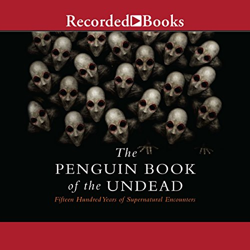 The Penguin Book of the Undead: Fifteen Hundred Years of Supernatural Encounters