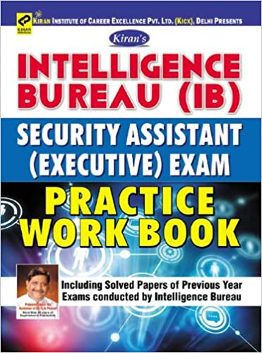 INTELLIGENCE BUREAU (IB) SECURITY ASSISTANT (Executive) EXAM PRACTICE WORK BOOK Including Solved Pap