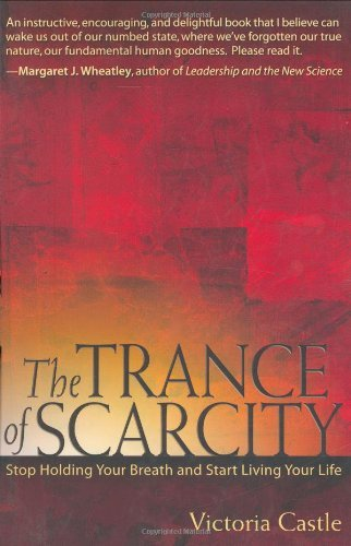 By Victoria Castle The Trance of Scarcity: Stop Holding Your Breath and Start Living Your Life [Paperback] PDF