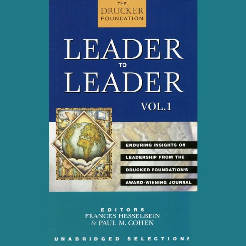 Leader to Leader: Enduring Insights on Leadership from the Drucker Foundation's Award-Winning Journal