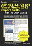 Learn ASP. NET 4. 5, C# and Visual Studio 2012 Expert Skills with the Smart Method, Simon Smart, 1909253057