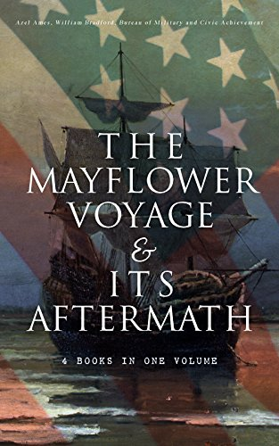 The Mayflower Voyage & Its Aftermath – 4 Books in One Volume: The History of the Fateful Journey, the Ship's Log & the Lives of its Pilgrim Passengers Two Generations after the Landing by [Ames, Azel, Bradford, William, Bureau of Military and Civic Achievement]