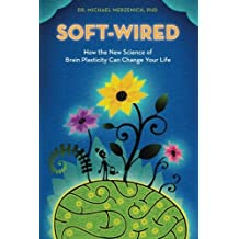 Soft-Wired: How the New Science of Brain Plasticity Can Change Your Life by Dr. Michael Merzenich PhD (2013-10-14)