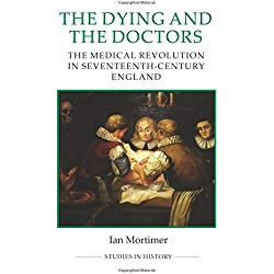 The Dying and the Doctors: The Medical Revolution in Seventeenth-Century England (Royal Historical Society Studies in History New Series)