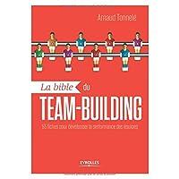 La bible du team building: 55 fiches pour développer la performance des équipes.
