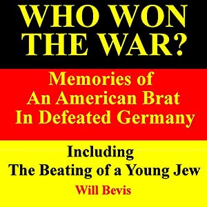 Who Won the War? Memories of an American Army Brat in Defeated Germany, Including 'The Beating of a Young Jew' Audiobook