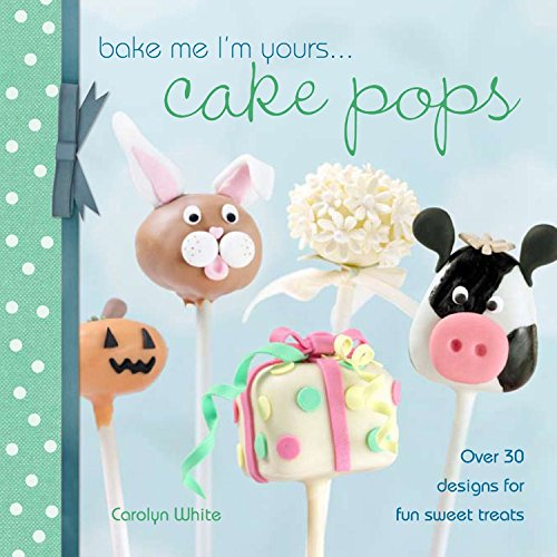 (Bake Me I'm Yours . . . Cake Pops: Over 30 designs for fun sweet treats (Bake me I'm)