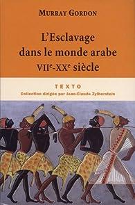 L'Esclavage dans le monde arabe : VIIe-XXe siècle par Murray Gordon