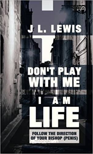 Free french e-books downloads Don't Play with Me, I Am Life: Follow the Direction of Your Bishop (Penis) (Portuguese Edition) PDF