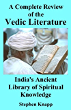 A Complete Review of the Vedic Literature: India's Ancient Library of Spiritual Knowledge (English Edition)