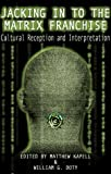 Jacking in to the Matrix Franchise : Cultural Reception and Interpretation, Kapell, Matthew, 0826415873